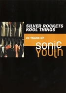 20 Anos de Sonic Youth (Silver Rockets/Kool Things: 20 Years of Sonic Youth)