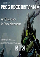 Prog Rock Britannia: An Observation in Three Movements (Prog Rock Britannia: An Observation in Three Movements)