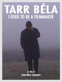 Tarr Béla: I Used To Be a Filmmaker - Poster / Capa / Cartaz - Oficial 1